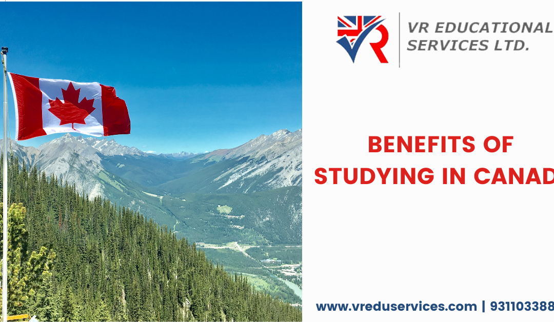 Top 5 Benefits of Studying in Canada | VR Education Services