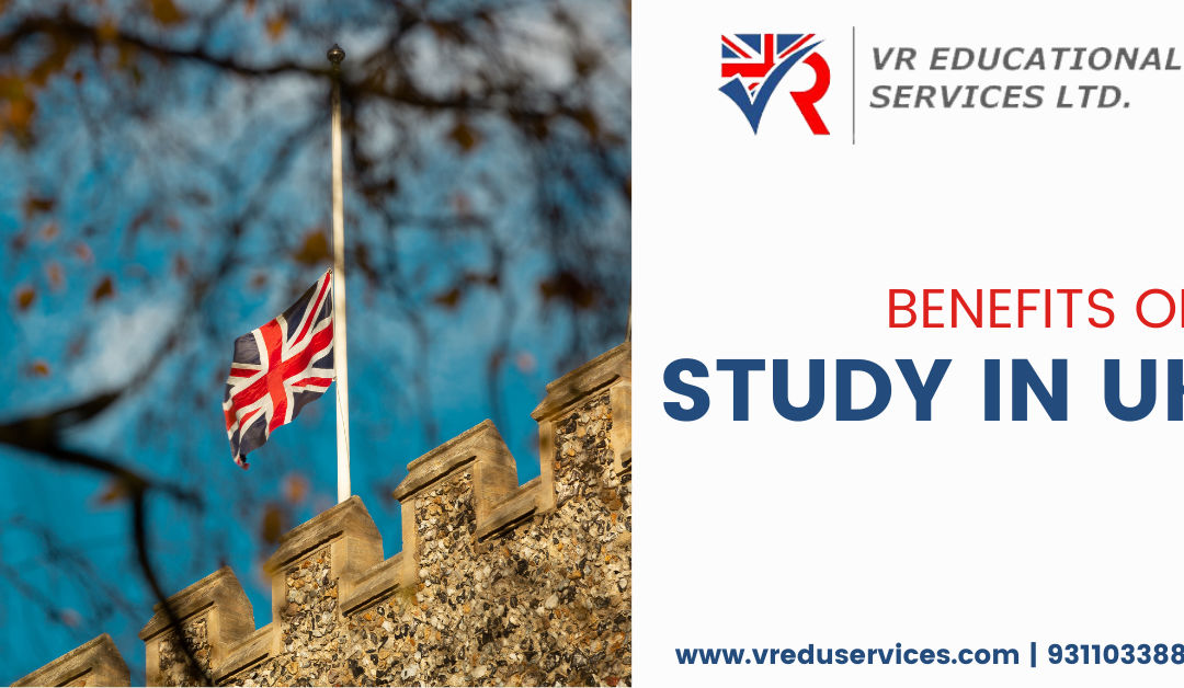 Top 6 benefits of studying in UK (United Kingdom)