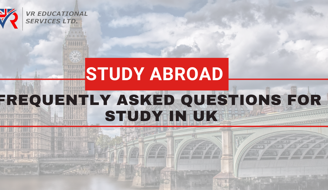 Frequently Asked Questions about study in UK| VR Education Services